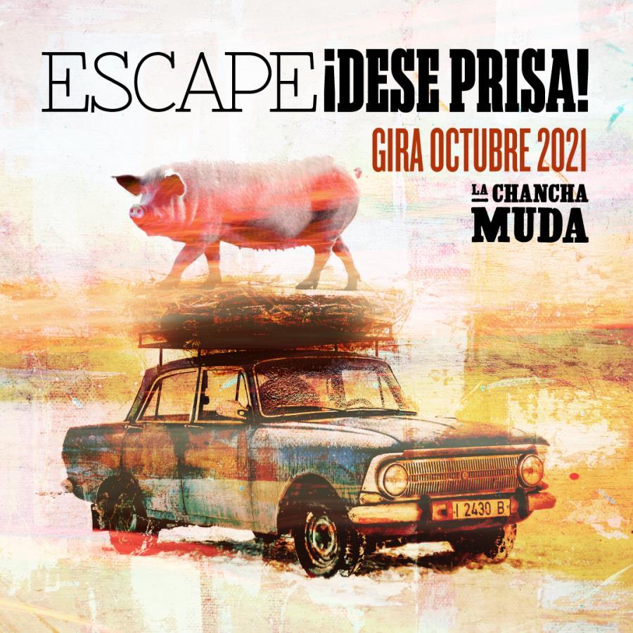 La Chancha Muda. Gira octubre - ¡Escape, dese prisa!