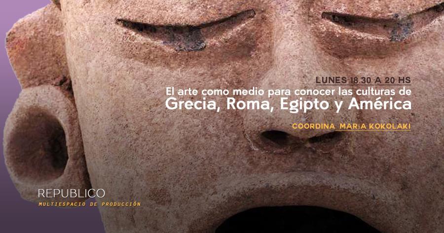 El arte como medio para conocer las culturas de Grecia, Roma, Egipto y América