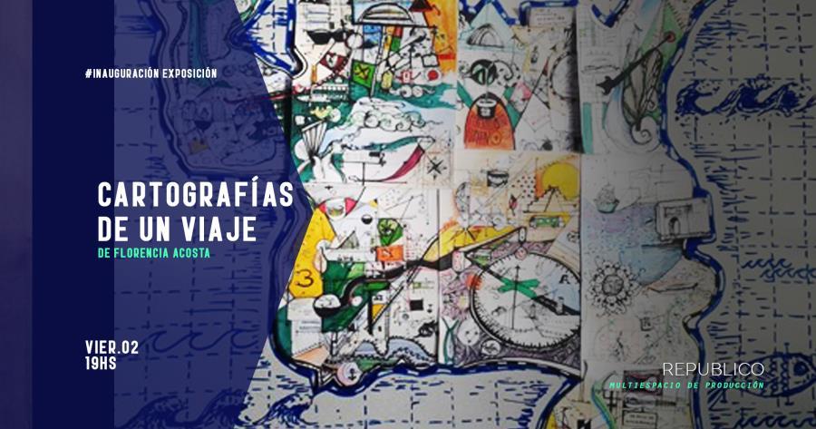 """Inauguración """" Cartografías de un viaje """" - Florencia Acosta"""