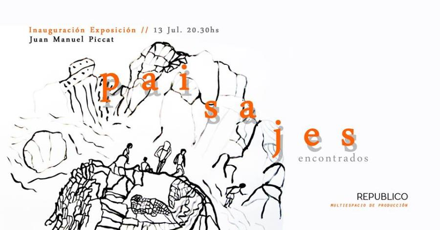 Inauguración < Paisajes Encontrados > Juan Manuel Piccat