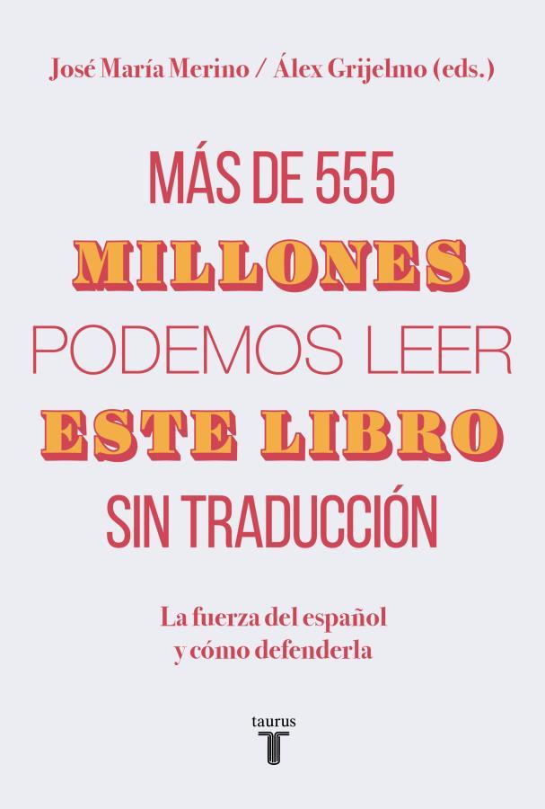 Presentación del libro Más de 555 millones podemos leer este libro sin traducción. La fuerza del español y cómo defenderla.
