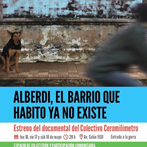 """Documental """"Alberdi, el barrio que habito ya no existe"""" del Colectivo cero milímetro."""