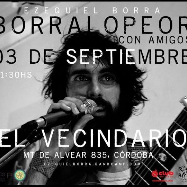"""Ezequiel Borra  Presenta: """"BORRALOPEOR con amigos"""""""