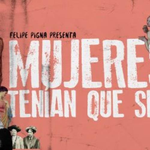 Felipe Pigna presenta Mujeres tenían que ser